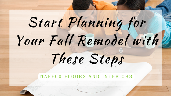 Start Planning for Your Fall Remodel with These Steps